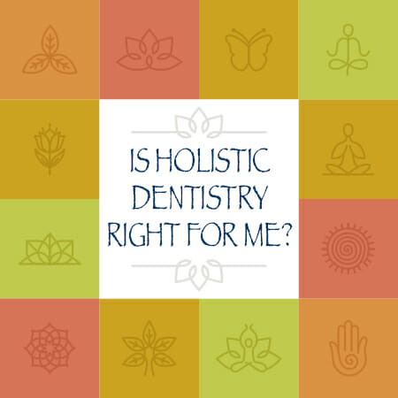 Is Holistic Dentistry Right for Me?