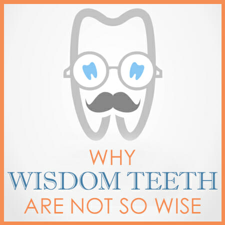Why Wisdom Teeth are Not So Wise