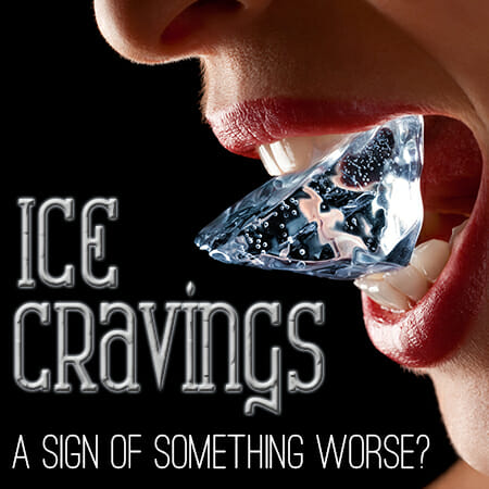 Ice Cravings – A Sign of Something Worse?