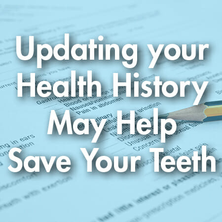Updating Your Health History May Help Save Your Teeth