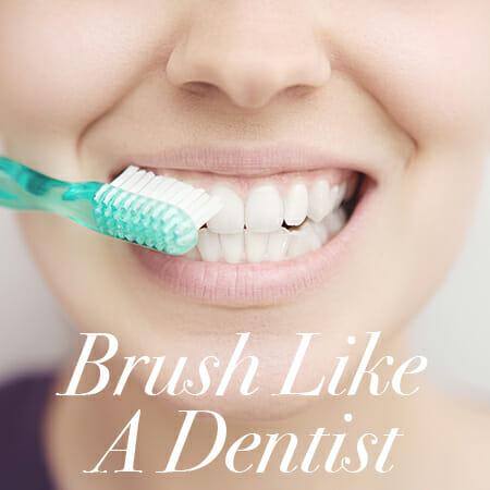 Brush Like A Dentist