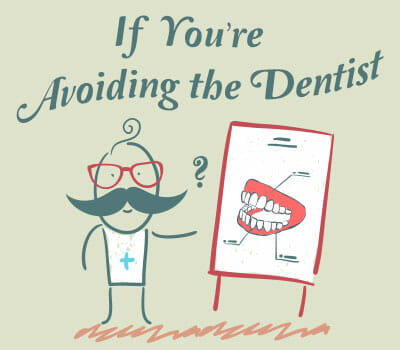 Are you avoiding the dentist?